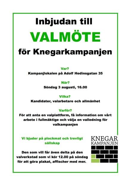 Inbjudan till VALMÖTE för Knegarkampanjen. Plats: Kampanjlokalen på Adolf Hedinsgatan 35 Tid: Söndag 3 augusti, 16.00. För att anta en valplattform, få information om vårt arbete i fullmäktige och välja en valledning för valkampanjen. Vi bjuder på plockmat och trevligt sällskap. Den som vill får även delta på den valverkstad som vi kör 12.00 på söndag för att göra plakat, affischer med mer.